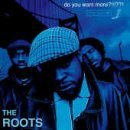 Roots:Do you want more?!!!??!