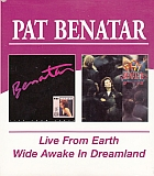 Pat Benatar: Live From Earth / Wide Awake In Dreamland