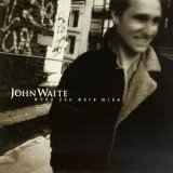 John Waite:When you were mine