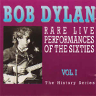 Bob Dylan: Rare Live Performances Of The Sixties Vol. I