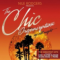 Chic:Nile Rodgers Presents: The Chic Organization - Up All Night: The Greatest Hits