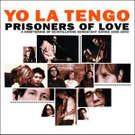 Yo La Tengo:Prisoners of Love: A Smattering of Scintillating Senescent Songs 1985-2003