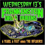 Frankenstein Drag Queens from Planet 13:6 years, 6 feet under the influence