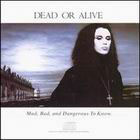 DEAD OR ALIVE:Mad, Bad And Dangerous To Know