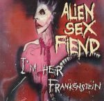 ALIEN SEX FIEND: I'm Her Frankenstein -The Collection Part Two