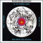 Black Oak Arkansas:If an Angel Came to See You, Would You Make Her Feel at Home?
