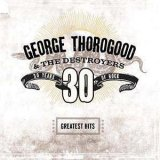 George Thorogood & the Destroyers:30 Years Of Rock