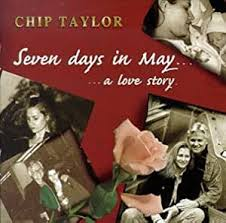 Chip Taylor: Seven Days in May...A Love Story