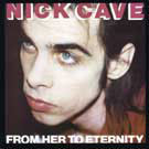 Nick Cave & The Bad Seeds:From Her To Eternity
