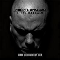 Philip H. Anselmo & The Illegals:Walk Through Exits Only
