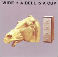 Wire:A Bell Is A Cup... Until It Is Struck