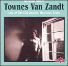 Townes Van Zandt:Live at The Old Quarter, Houston, Texas