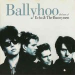 ECHO & the BUNNYMEN: Ballyhoo (The Best Of Echo & The Bunnymen)
