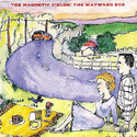 Magnetic Fields:the wayward bus/distant plastic trees