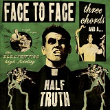 Face To Face: Three chords and half truth