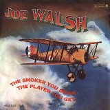 Joe Walsh:The Smoker You Drink, The Player You Get