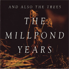 And Also The Trees:the millpond years