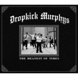 Dropkick Murphys:The Meanest Of Times