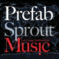 Prefab sprout:Let's Change The World With Music