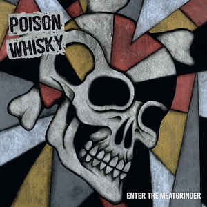 Poison Whisky:Enter the Meatgrinder
