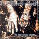 Machine Head: The More Things Change...