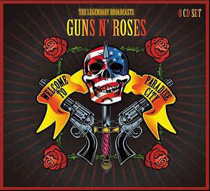 Guns N' Roses: Welcome To Paradise City - The Legendary Broadcasts