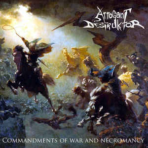 Arrogant Destruktor: Commandments Of War And Necromancy