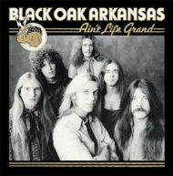 Black Oak Arkansas:Ain't life grand