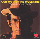 Townes Van Zandt:Our Mother the Mountain