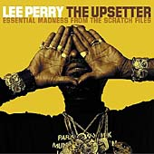 Lee Perry: The Upsetter: Essential Madness From The Scratch Files