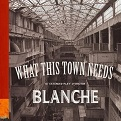 Blanche:What This Town Needs
