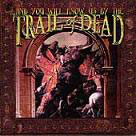 ...and you will know us by the trail of dead:...and you will know us by the trail of dead