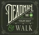 Deadman:Take up your mat & walk