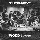 Therapy?:Wood & Wire